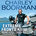 Extreme Frontiers: Racing Across Canada from Newfoundland to the Rockies | Charley Boorman