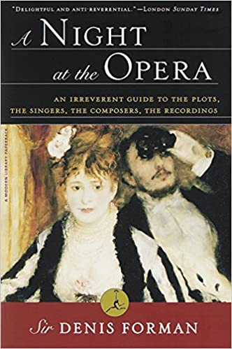 a night at the opera an irreverent guide to the plots the singers