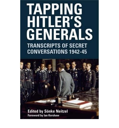 [(Tapping Hitler's Generals: Transcripts of Secret Conversations, 1942-1945)] [Author: Sönke Neitzel] published on (February, 2008)