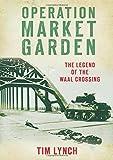 Operation Market Garden: The Legend of the Waal Crossing