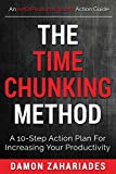 The Time Chunking Method: A 10-Step Action Plan For Increasing Your Productivity (Time Management And Productivity Action Guide Series Book 1)