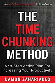 The Time Chunking Method: A 10-Step Action Plan For Increasing Your Productivity (Time Management And Productivity Action Guide Series) by [Zahariades, Damon]