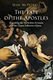 The Fate of the Apostles: Examining the Martyrdom