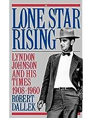 Lone Star Rising: Lyndon Johnson and His Times, 1908-1960 Volume 1