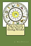 img - for How to Succeed, or, The Secrets of Astrology Revealed book / textbook / text book