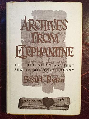 Archives from Elephantine: The Life of an Ancient Jewish Military Colony