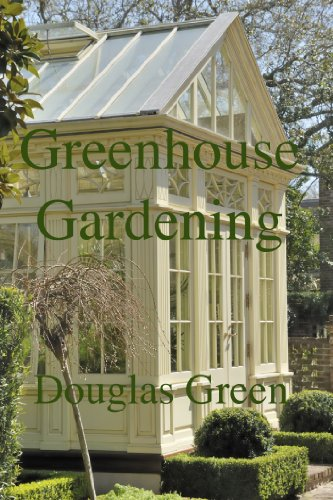 Greenhouse Gardening (Beginner Gardening Book 7) by [Green, Douglas]