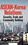 ASEAN-Korea Relations: Security, Trade, and Community Building (Proceedings of International Conferences)