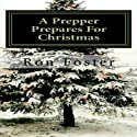 A Prepper Prepares for Christmas: The Prepper Saga, Volume 2 Audiobook by Ron Foster Narrated by Duane Sharp