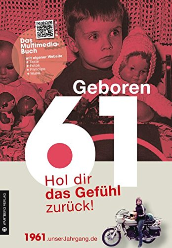 Geboren 1961- Das Multimedia Buch: Hol dir das Gefühl zurück! (Geboren 19xx - Hol dir das Gefühl zurück!)