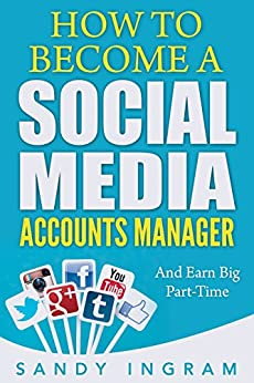 How to Become a Social Media Accounts Manager: And Earn Big Part-Time - Video Book by [Ingram, Sandy]