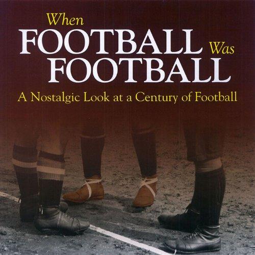 Download When Football was Football: A Nostalgic look at a Century of Football PDF ePub fb2 book