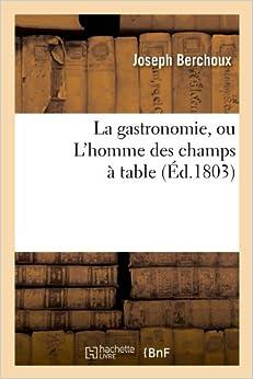 La Gastronomie, Ou L'Homme Des Champs a Table, (Ed.1803) (Savoirs Et Traditions)