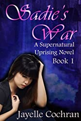 Sadie's War (A Supernatural Uprising Novel Book 1)
