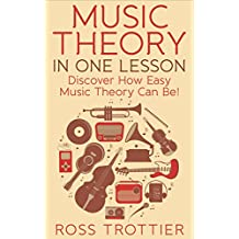 Music Theory in One Lesson: Discover How Easy Music Theory Can Be!