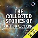 The Collected Stories of Arthur C. Clarke Hörbuch von Arthur C. Clarke Gesprochen von: Ralph Lister, Ray Porter, Jonathan Davis