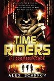 TimeRiders: the Doomsday Code, Alex Scarrow, 0802733840