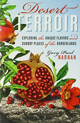 Desert Terroir: Exploring the Unique Flavors and Sundry Places of the Borderlands (Ellen and Edward Randall Series) by Gary Paul Nabhan