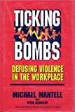 Ticking Bombs : Defusing Violence in the Workplace, Mantell, Michael, 0786301899
