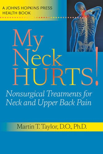 My Neck Hurts!: Nonsurgical Treatments for Neck and Upper Back Pain