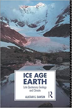 Ice Age Earth: Late Quaternary Geology and Climate (Physical Environment) (Physical Environment Series)