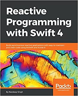 Reactive Programming with Swift 4: Build asynchronous reactive