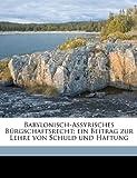 Babylonisch-Assyrisches Bürgschaftsrecht; ein Beitrag Zur Lehre Von Schuld und Haftung, Paul Koschaker, 1175042226