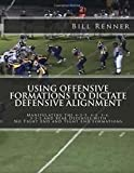 Using Offensive Formations to Dictate Defensive Alignment: Manipulating the 4-2-5, 4-3, 3-4, 3-3-5 and Bear Defenses with No Tight End and Tight End Formations