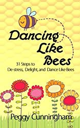 Dancing Like Bees: 31 Steps to De-stress, Delight, and Dance Like Bees