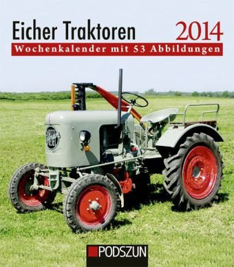Eicher Traktoren 2013: Wochenkalender mir 53 Abbildungen