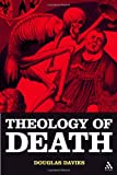 The Theology of Death, Davies, Douglas and Davies, 0567030490