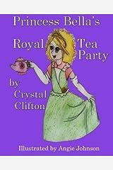 Princess Bella's Royal Tea Party (Bella's Adventures) (Volume 1) Paperback