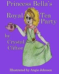 Princess Bella's Royal Tea Party (Bella's Adventures) (Volume 1)