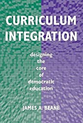 Curriculum Integration: Designing the Core of Democratic Education by James A. Beane (1997-10-01)
