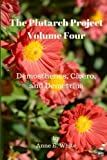 The Plutarch Project Volume Four: Demosthenes, Cicero, and Demetrius (Volume 4)