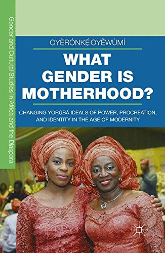 What Gender is Motherhood?: Changing Yorùbá Ideals of Power, Procreation, and Identity in the Age of Modernity (Gender a