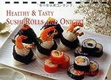 Healthy and Tasty Sushi Rolls and Onigiri, Naomi Kijima, 4889961992