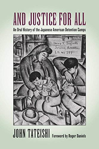 And Justice for All: An Oral History of the Japanese American Detention Camps (American Japanese History)