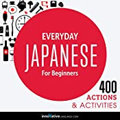 Everyday Japanese for Beginners - 400 Actions & Activities: Beginner Japanese #1 |  Innovative Language Learning LLC