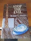 Stop the Evil, Robert I. Alotta, 089141018X