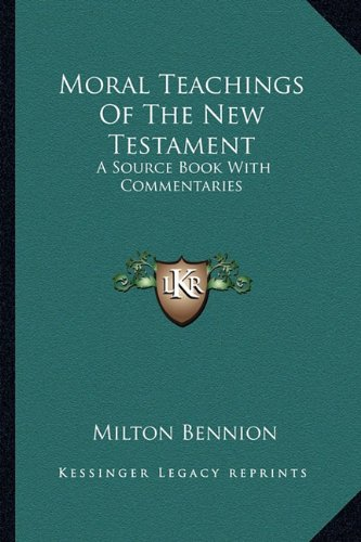 Moral Teachings Of The New Testament: A Source Book With Commentaries