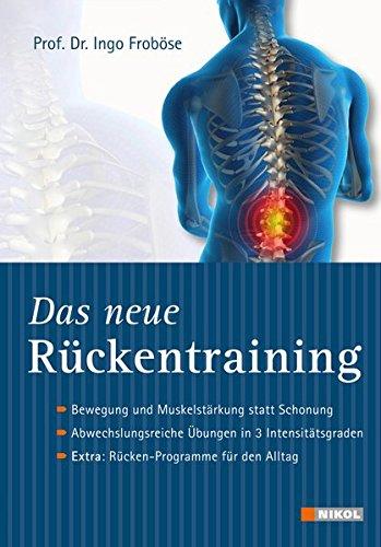 Das neue Rückentraining: Bewegung und Muskelstärkung statt Schonung, Abwechslungsreiche Übungen in 3 Intensitätsgraden, Extra: Rücken-Programme für den Alltag