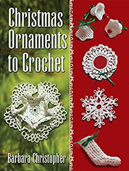 Christmas Ornaments to Crochet (Dover Books on Knitting and Crochet) by [Christopher, Barbara]