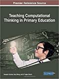 img - for Teaching Computational Thinking in Primary Education (Advances in Early Childhood and K-12 Education) book / textbook / text book
