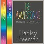 Be Awesome: Modern Life for Modern Ladies | Hadley Freeman