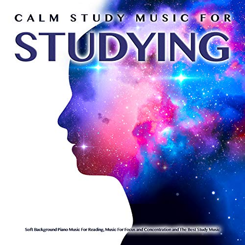 Calm Study Music For Studying: Soft Background Piano Music For Reading, Music For Focus and Concentration and The Best Study Music