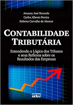 Contabilidade Tributária. Entendendo a Lógica dos Tributos e Seus Reflexos Sobre os Resultados das Empresas (Em Portuguese do Brasil)