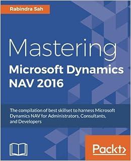 Mastering Microsoft Dynamics NAV 2016: Rabindra Sah