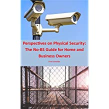 Perspectives on Physical Security: The No-BS Guide for Home and Business Owners