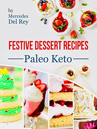 Festive Cookbook: Festive Dessert Recipes: Paleo Keto, 50 Dessert Recipes for the Paleo Diet, Gluten Free, Healthy Eating, Quick and Easy Paleo recipes (Best Paleo Thanksgiving Desserts)